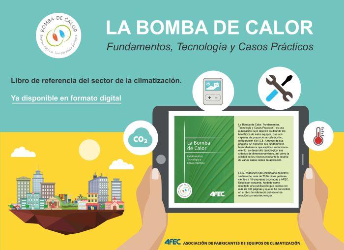 IDAE (Instituto para la Diversificación y Ahorro de la Energía) Agencia Andaluza de la Energía EVE (Ente Vasco de la Energía) FENERCOM (Fundación de la Energía de la Comunidad de Madrid) ICAEN (Instituto Catalán de la Energía) IVACE Energía (Instituto Valenciano de Competitividad Empresarial) Dirección General de Industria de las Islas Baleares EHPA (Asociación Europea de la Bomba de Calor) EPEE (Partenariado Europeo para la Energía y el Medio Ambiente) EUROVENT (Comité Europeo de Fabricantes de HVAC&R) Casa del Libro Amazon AFEC La bomba de calor. Fundamentos tecnología y casos prácticos políticas de descarbonización de la UE