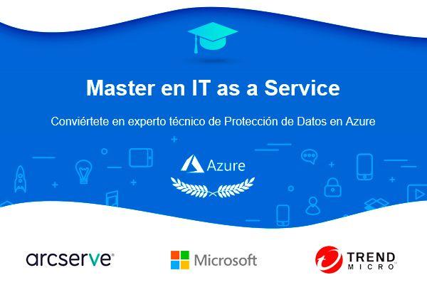 Arcserve, Expertos Técnicos en Protección de Datos en Azure y Office 365, GTI, IT as a Service, ITaaS, Máster en IT as a Service, Microsoft, Nube, soluciones cloud, TrendMicro